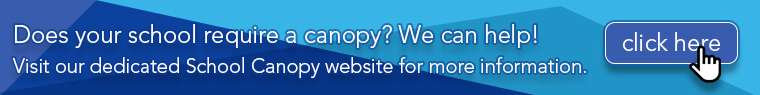 Are you a school looking for a canopy? View our dedicated School Canopy website